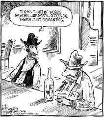 "semantic cartoon: two cowboys at a bar, one is saying ""them's fighting words, mister...unless ofcourse thems just semantics"""